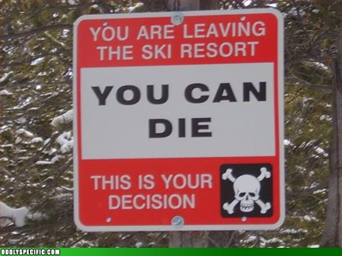 Funny Signs - You Are Leaving The Ski Resort - You Can Die